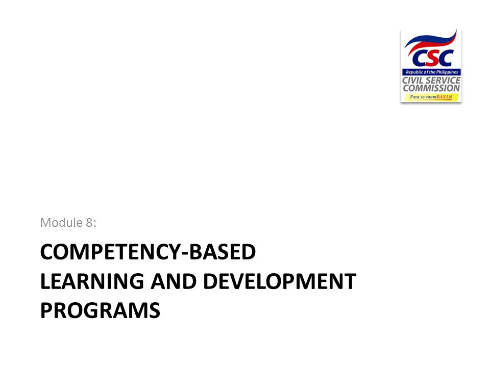 COMPETENCY-BASED LEARNING AND DEVELOPMENT PROGRAMS Module 8: