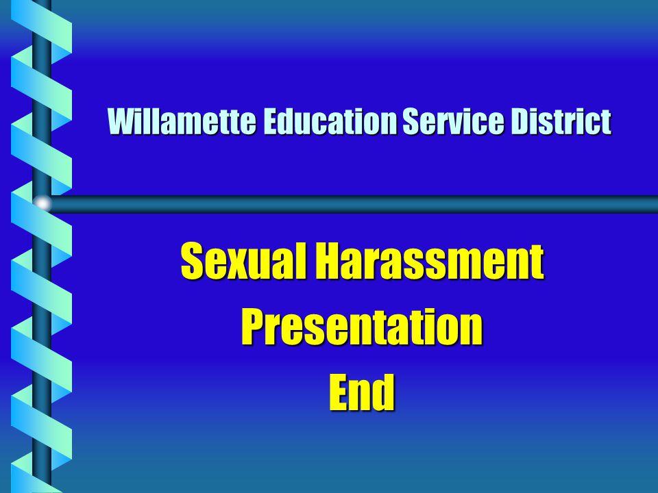 Willamette Education Service District Sexual Harassment PresentationEnd