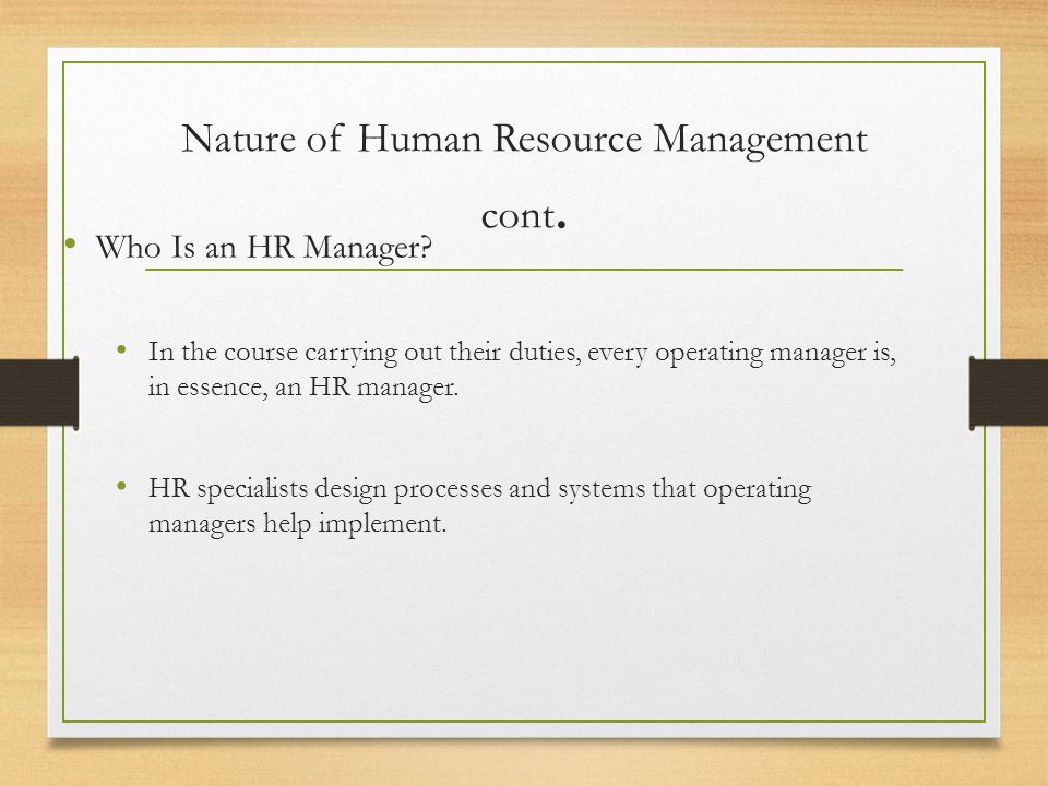 Nature of Human Resource Management Human Resource (HR) Management The design of formal systems in an organization to ensure effective and efficient u