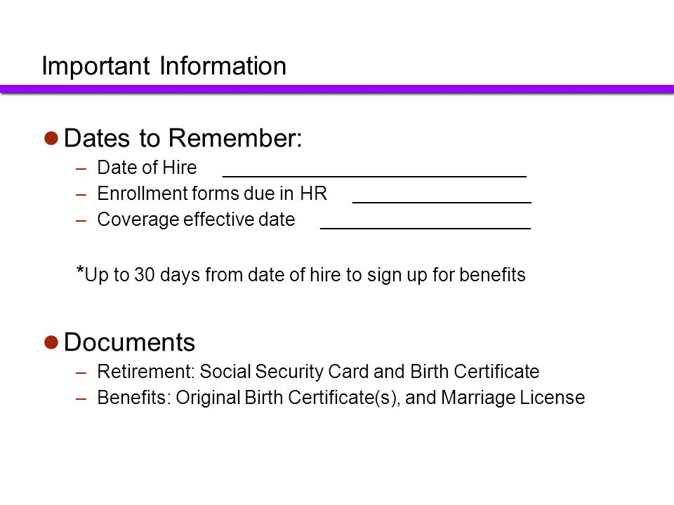 Important Information Dates to Remember: –Date of Hire _____________________________ –Enrollment forms due in HR _________________ –Coverage effective