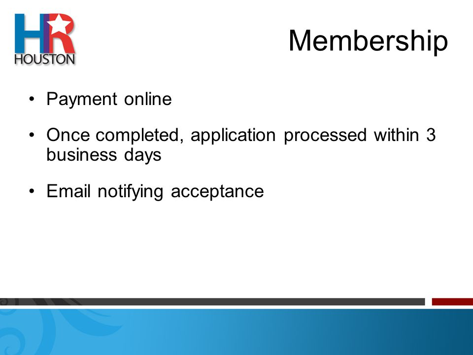 Membership Payment online Once completed, application processed within 3 business days Email notifying acceptance