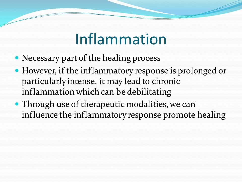 Inflammation Necessary part of the healing process However, if the inflammatory response is prolonged or particularly intense, it may lead to chronic