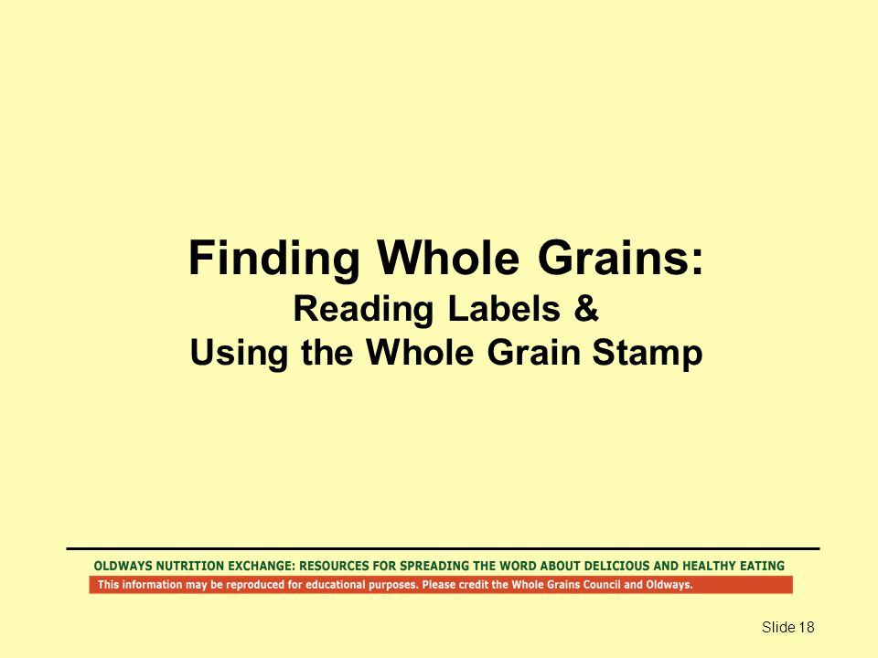 Slide 18 Finding Whole Grains: Reading Labels & Using the Whole Grain Stamp