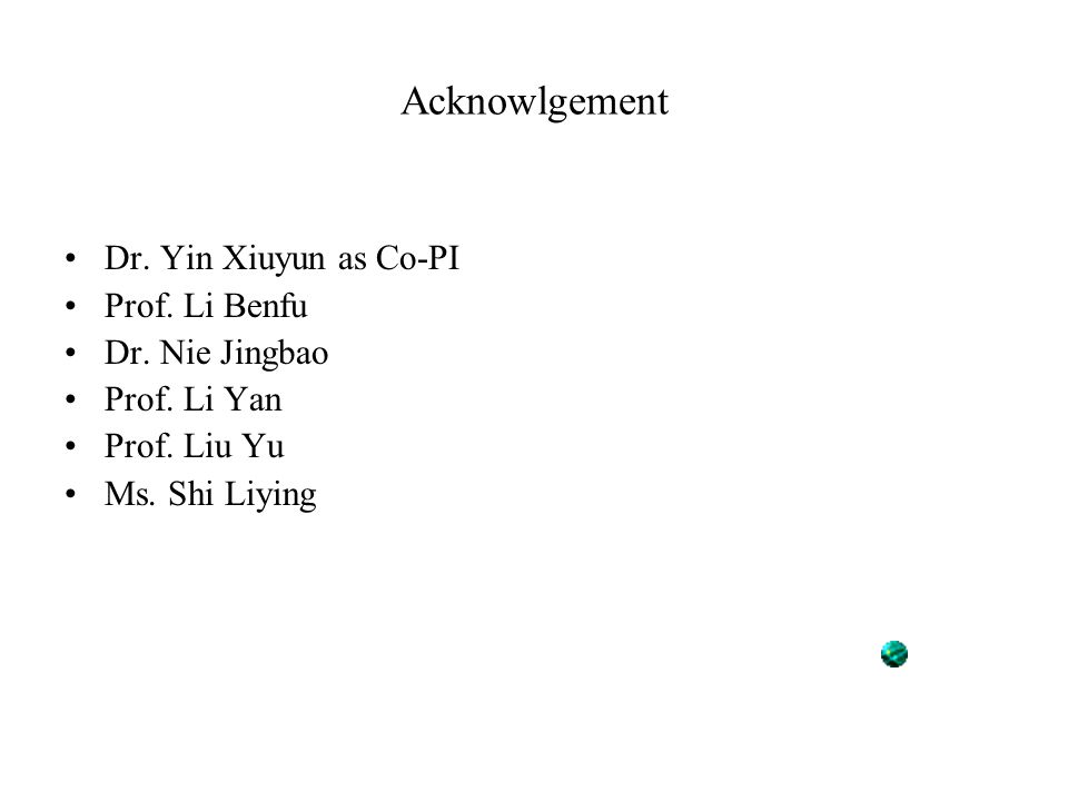 Acknowlgement Dr. Yin Xiuyun as Co-PI Prof. Li Benfu Dr.