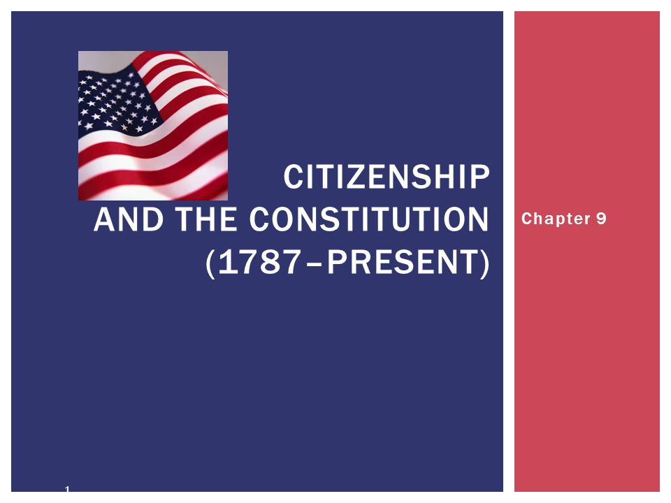 1 CITIZENSHIP AND THE CONSTITUTION (1787–PRESENT) Chapter 9