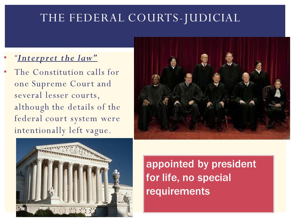 """Interpret the law"" The Constitution calls for one Supreme Court and several lesser courts, although the details of the federal court system were inte"