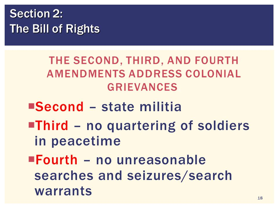  Second – state militia  Third – no quartering of soldiers in peacetime  Fourth – no unreasonable searches and seizures/search warrants 18 THE SECO