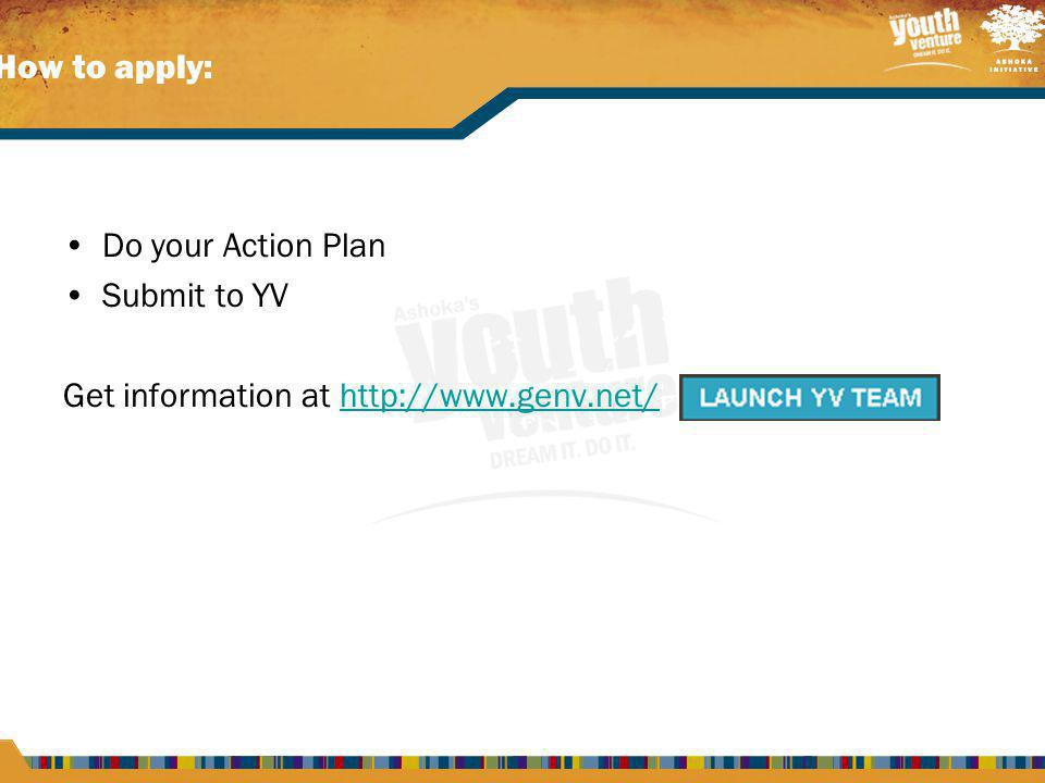 How to apply: Do your Action Plan Submit to YV Get information at http://www.genv.net/http://www.genv.net/