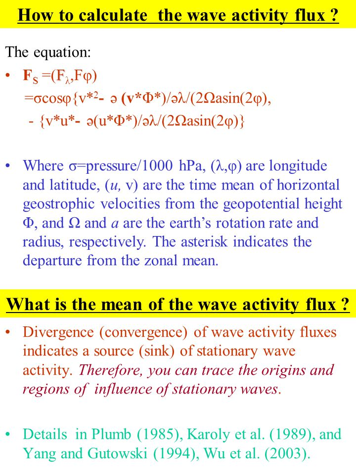How to calculate the wave activity flux ? Divergence (convergence) of wave activity fluxes indicates a source (sink) of stationary wave activity. Ther