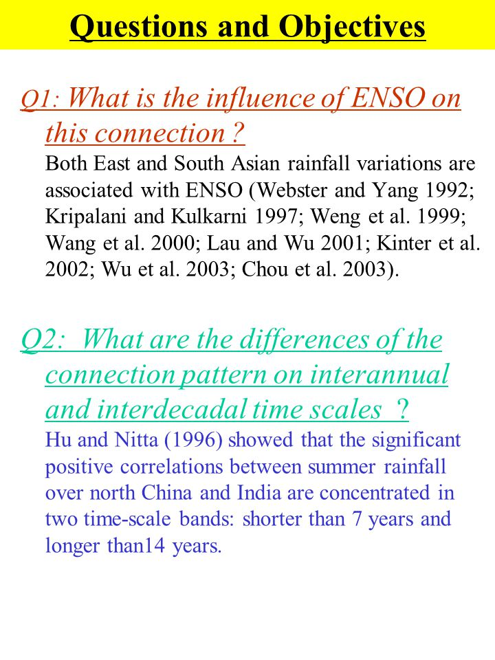 Questions and Objectives Q1: What is the influence of ENSO on this connection ? Both East and South Asian rainfall variations are associated with ENSO