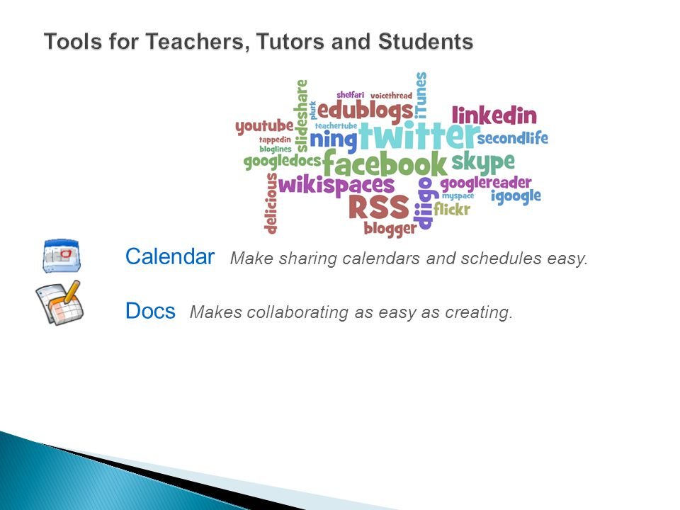 Tools for Teachers, Tutors and Students Calendar Make sharing calendars and schedules easy.