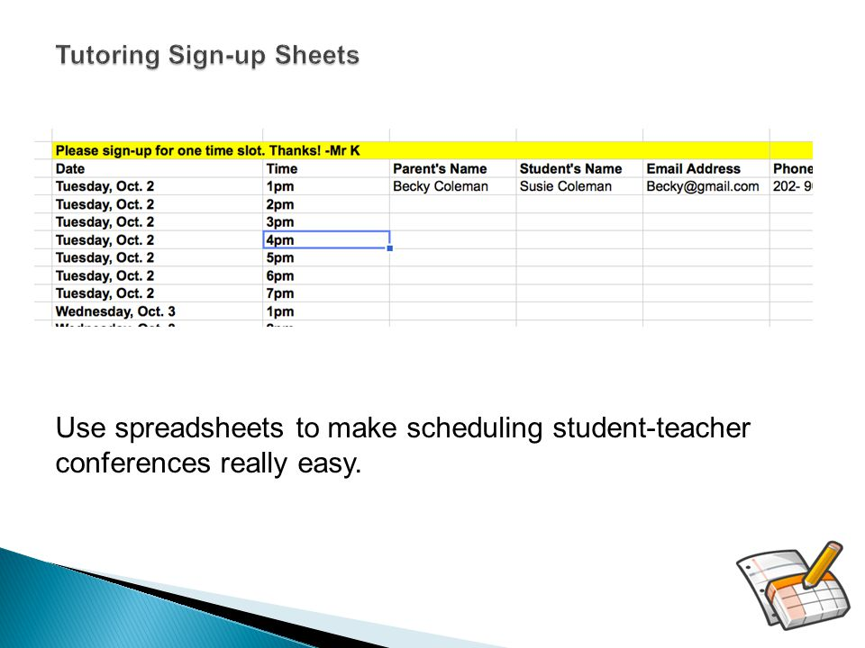 Tutoring Sign-up Sheets Tutoring Sign-up Sheets Use spreadsheets to make scheduling student-teacher conferences really easy.