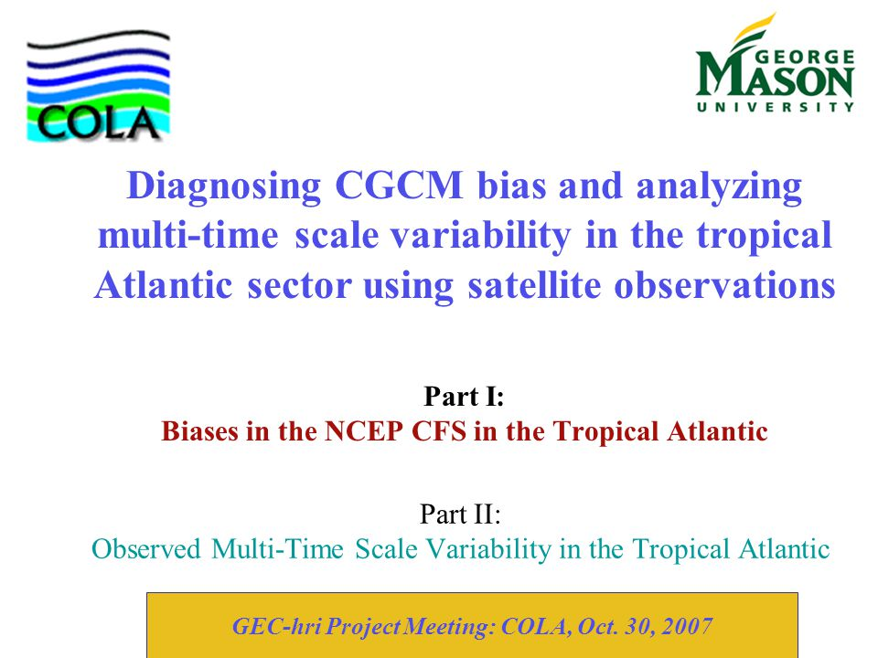 Part II: Observed Multi-Time Scale Variability in the Tropical Atlantic Part I: Biases in the NCEP CFS in the Tropical Atlantic Diagnosing CGCM bias a