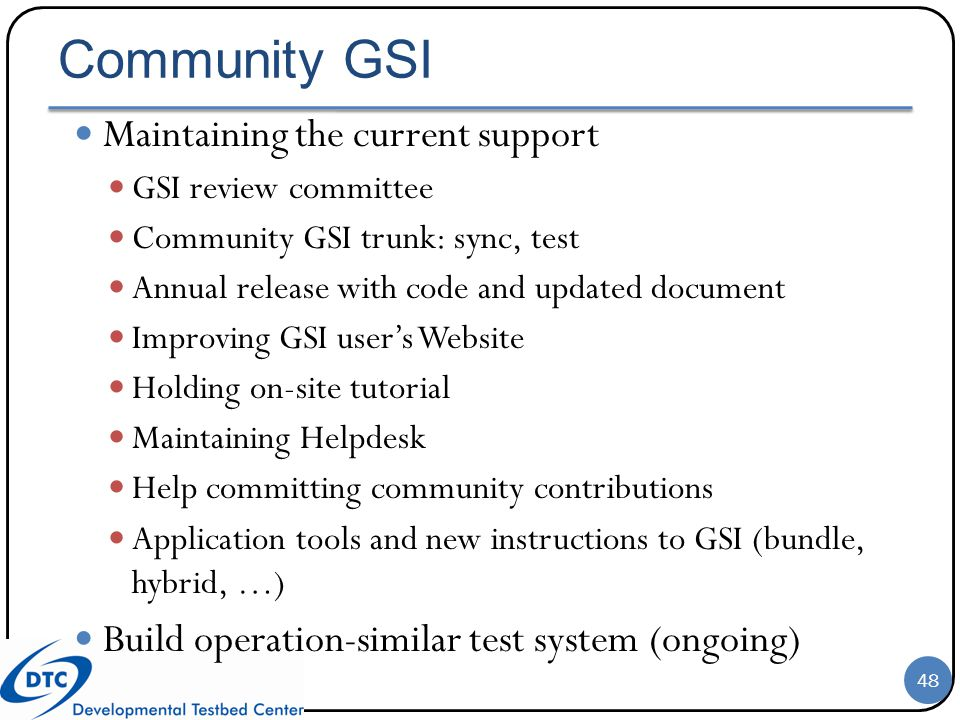 Community GSI Maintaining the current support GSI review committee Community GSI trunk: sync, test Annual release with code and updated document Impro