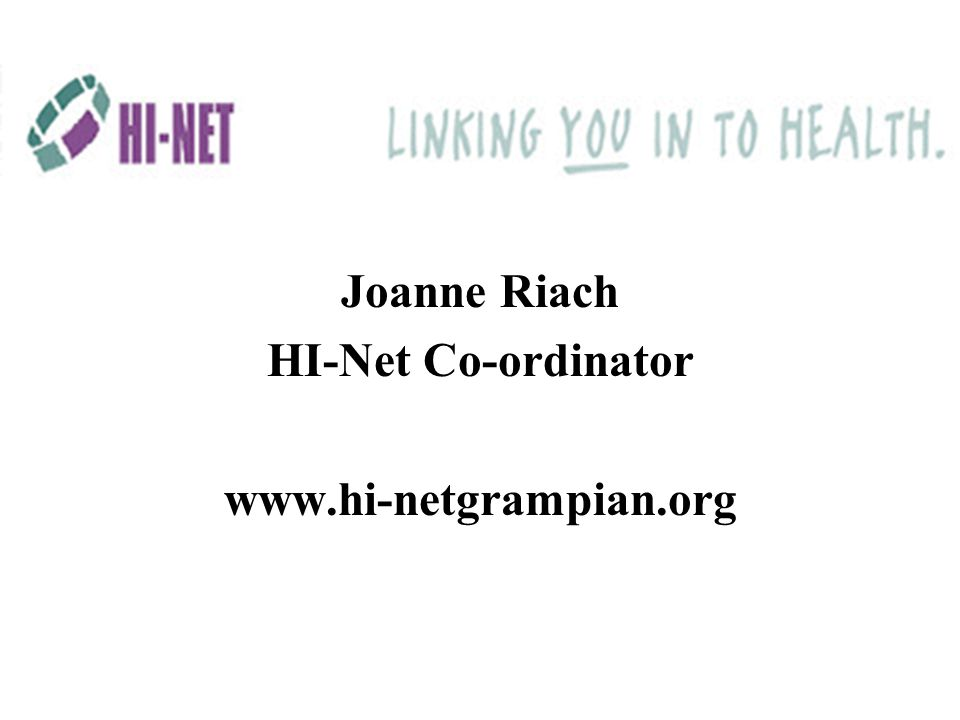 HI-Net Team Joanne Riach - HI-Net Co-ordinator joanne.riach@ghb.grampian.scot.nhs.uk Andy Williamson - Webmaster awilliamson@nhs.net Rhona Johnston - Electronic Information Advisor rhona.johnston@ghb.grampian.scot.nhs.uk