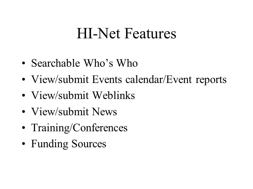 HI-Net Features Searchable Who's Who View/submit Events calendar/Event reports View/submit Weblinks View/submit News Training/Conferences Funding Sources