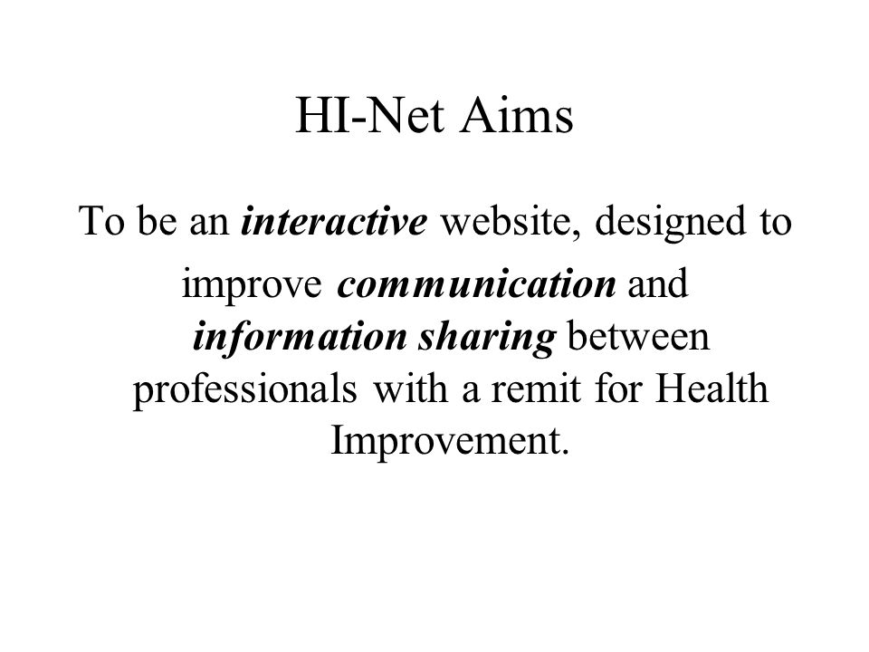 HI-Net & NHS Grampian Internet –Public site –Not interactive –HI-Net aimed at professionals Intranet –Only accessible from within NHSG network, not externally/from home –Not accessible to partner organisations –Not interactive