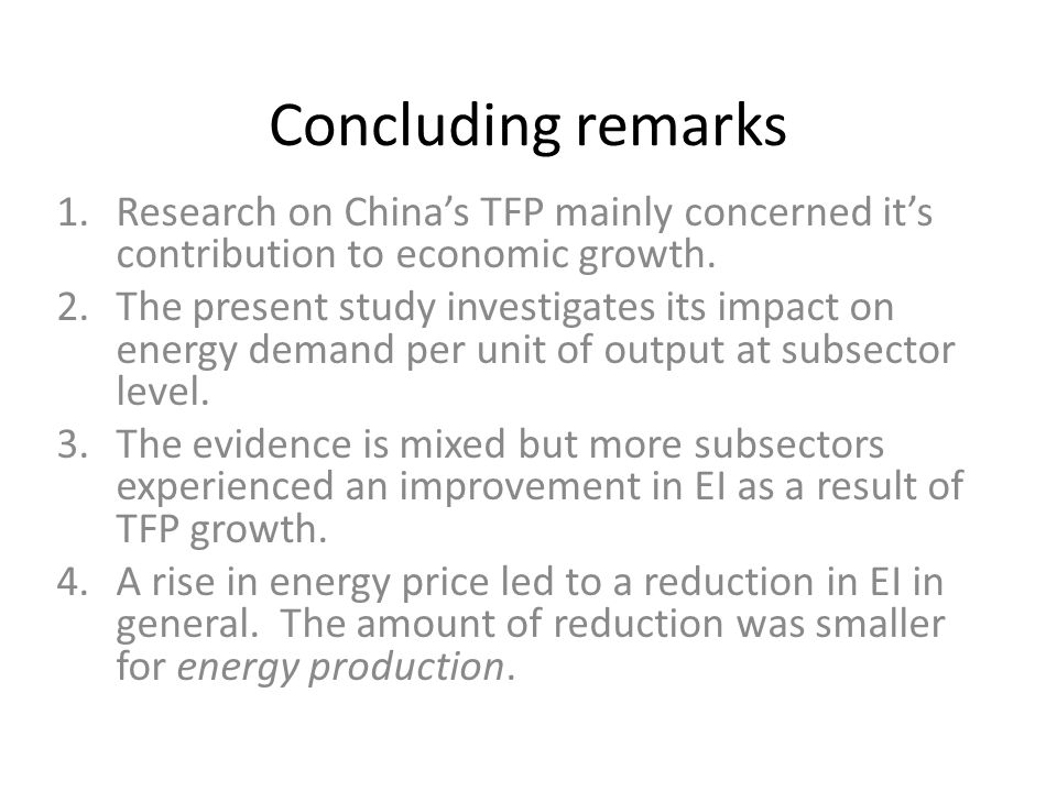 Concluding remarks 1.Research on China's TFP mainly concerned it's contribution to economic growth. 2.The present study investigates its impact on ene
