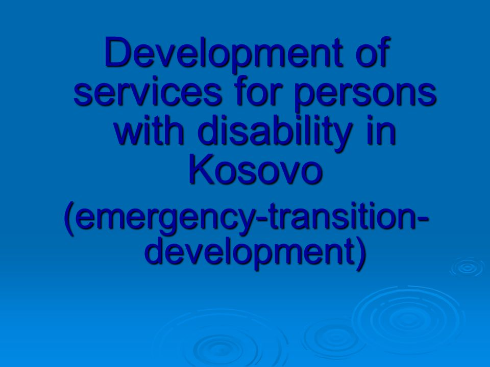 Development of services for persons with disability in Kosovo (emergency-transition- development)