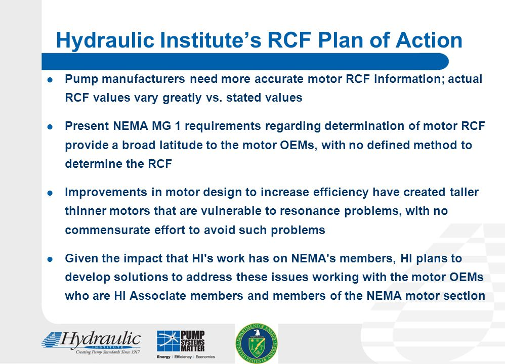 21 Hydraulic Institute's RCF Plan of Action Pump manufacturers need more accurate motor RCF information; actual RCF values vary greatly vs.