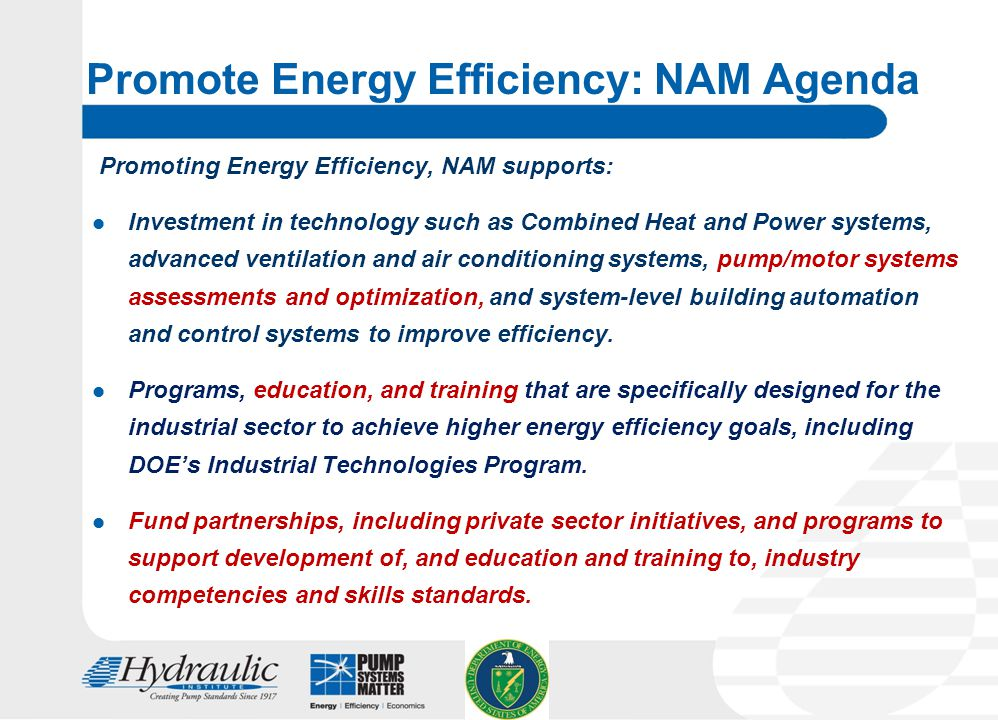 25 Promote Energy Efficiency: NAM Agenda Promoting Energy Efficiency, NAM supports: Investment in technology such as Combined Heat and Power systems, advanced ventilation and air conditioning systems, pump/motor systems assessments and optimization, and system-level building automation and control systems to improve efficiency.