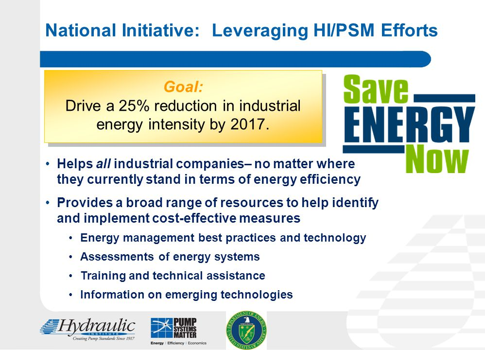 6 National Initiative: Leveraging HI/PSM Efforts Goal: Drive a 25% reduction in industrial energy intensity by 2017.