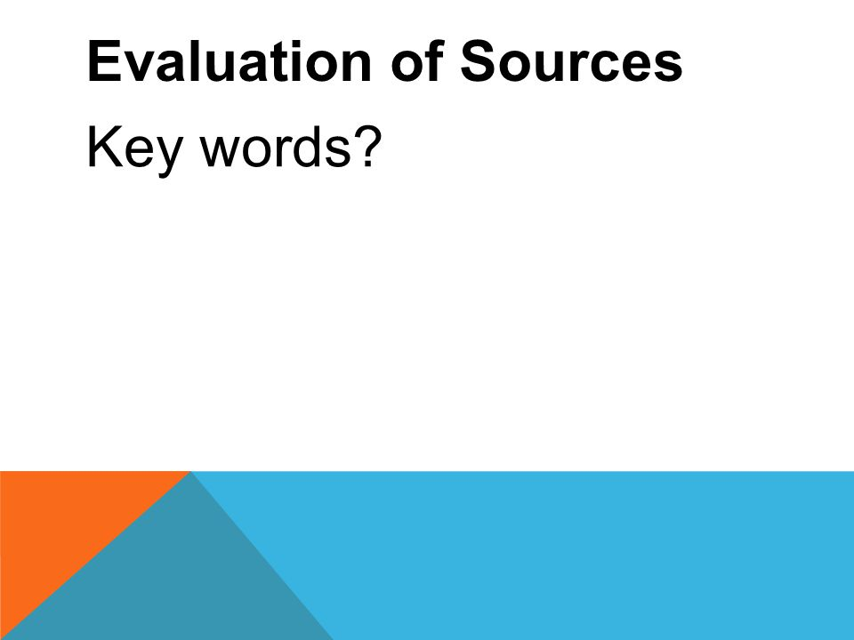 Evaluation of Sources Key words?