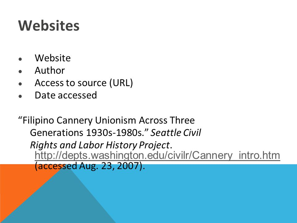 Websites ● Website ● Author ● Access to source (URL) ● Date accessed Filipino Cannery Unionism Across Three Generations 1930s-1980s. Seattle Civil Rights and Labor History Project.
