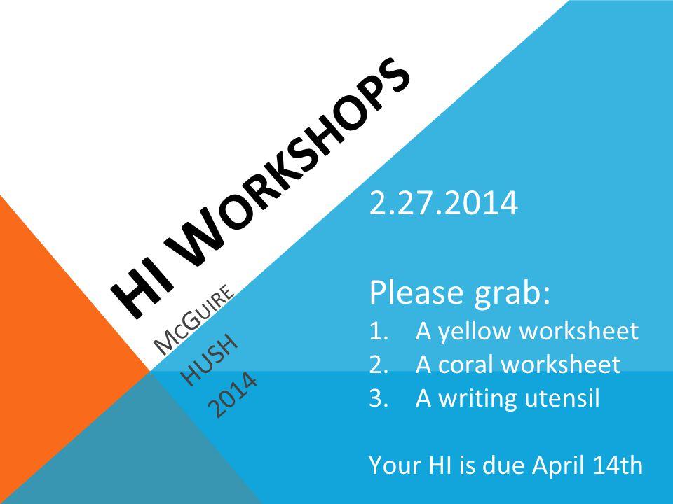 HI W ORKSHOPS M C G UIRE HUSH 2014 2.27.2014 Please grab: 1.