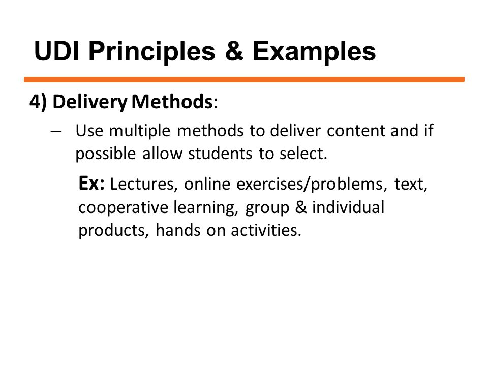 4) Delivery Methods: – Use multiple methods to deliver content and if possible allow students to select. Ex: Lectures, online exercises/problems, text