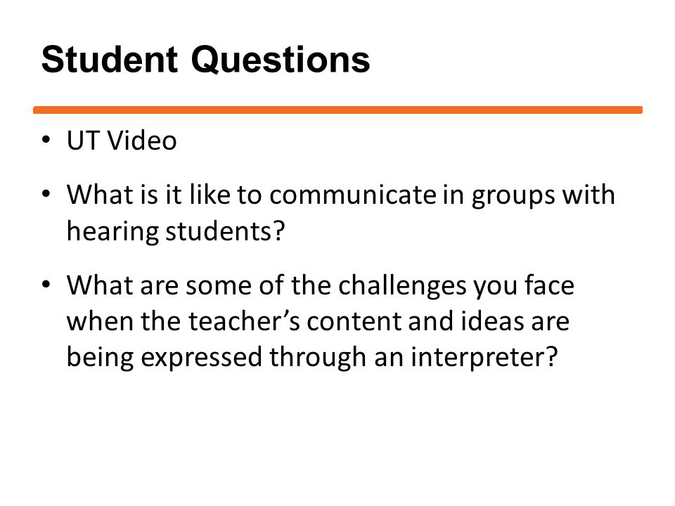 Student Questions UT Video What is it like to communicate in groups with hearing students.