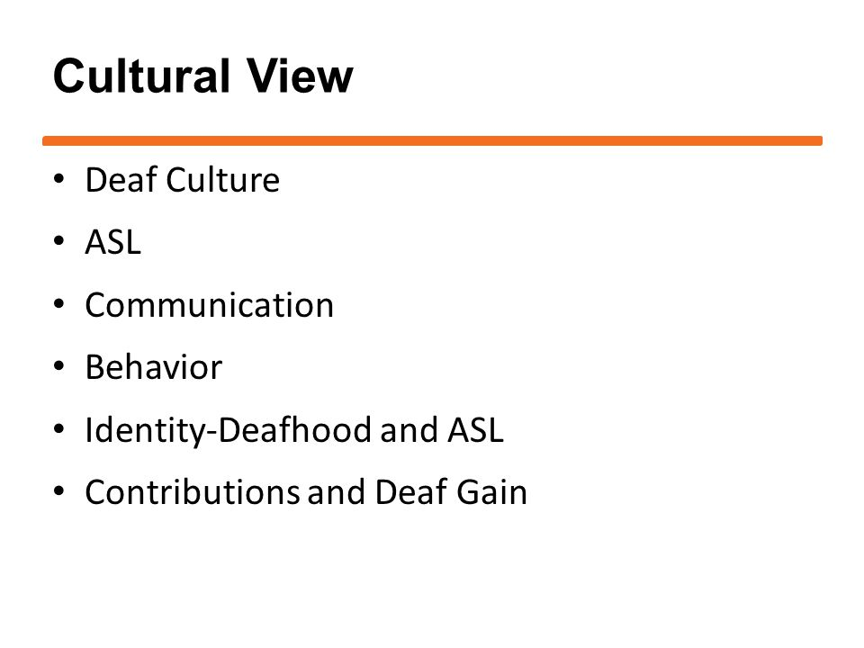 Cultural View Deaf Culture ASL Communication Behavior Identity-Deafhood and ASL Contributions and Deaf Gain