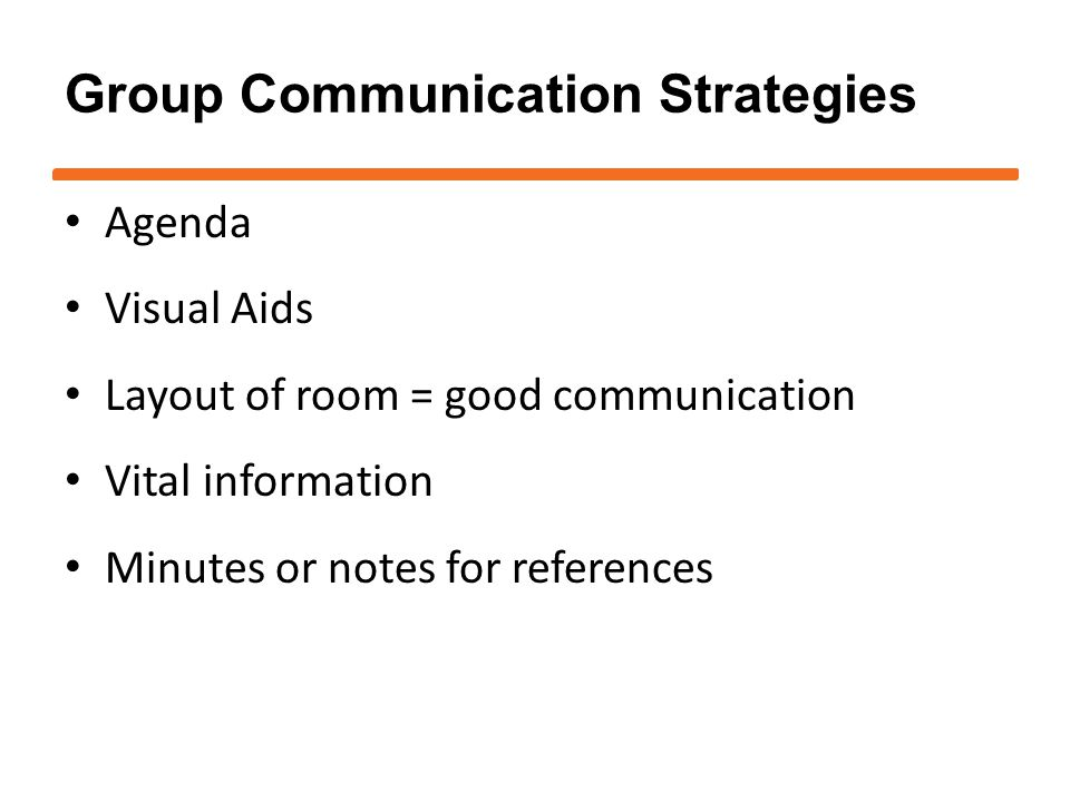 Group Communication Strategies Agenda Visual Aids Layout of room = good communication Vital information Minutes or notes for references