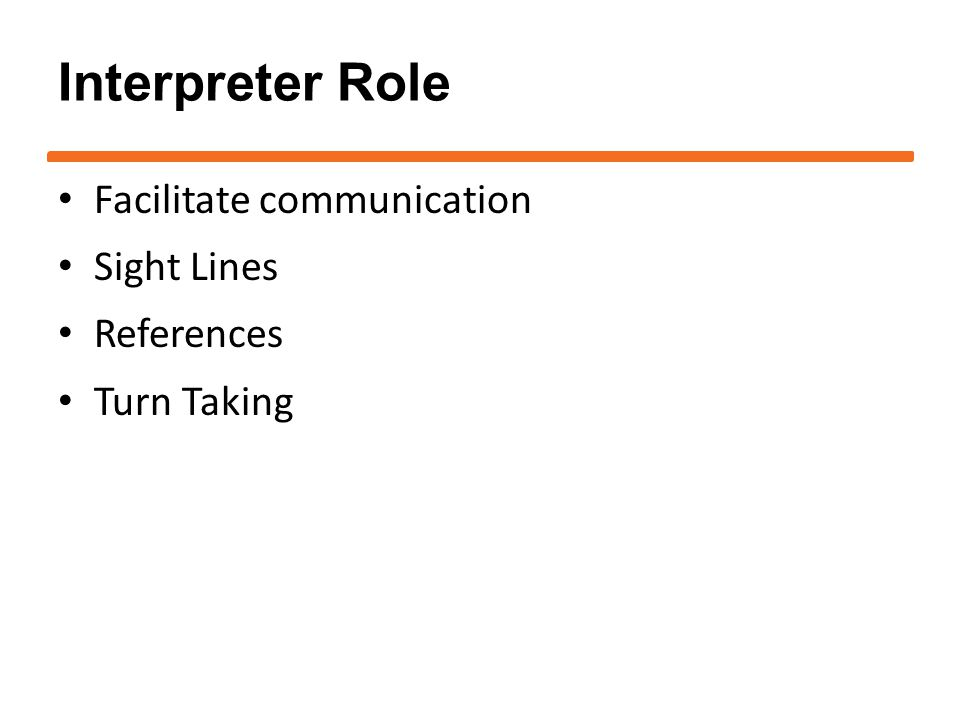 Interpreter Role Facilitate communication Sight Lines References Turn Taking