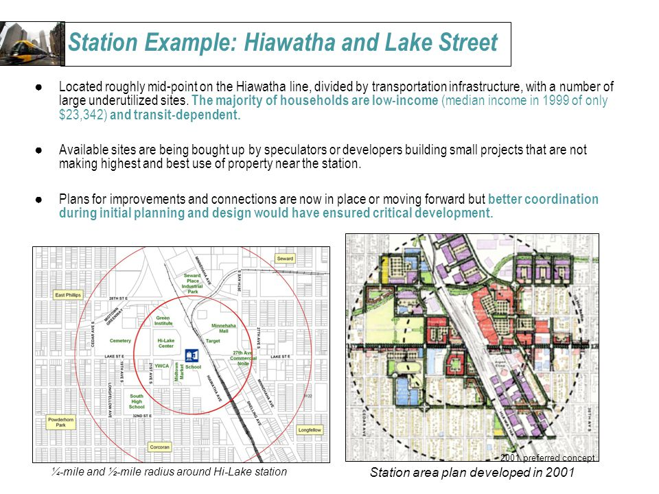 ●Located roughly mid-point on the Hiawatha line, divided by transportation infrastructure, with a number of large underutilized sites.
