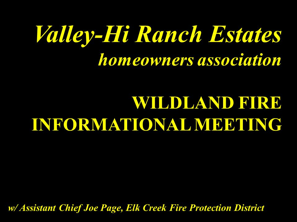 Valley-Hi Ranch Estates homeowners association WILDLAND FIRE INFORMATIONAL MEETING w/ Assistant Chief Joe Page, Elk Creek Fire Protection District