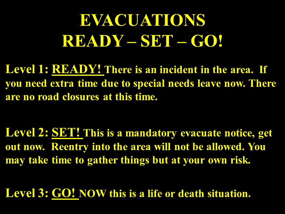 EVACUATIONS READY – SET – GO. Level 1: READY. There is an incident in the area.