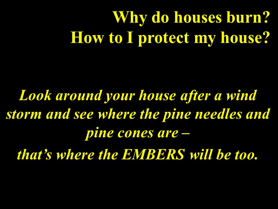 Why do houses burn. How to I protect my house.