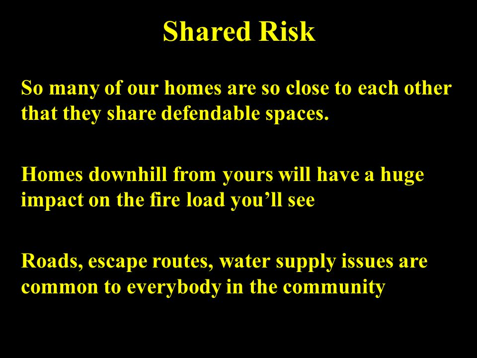 Shared Risk So many of our homes are so close to each other that they share defendable spaces.