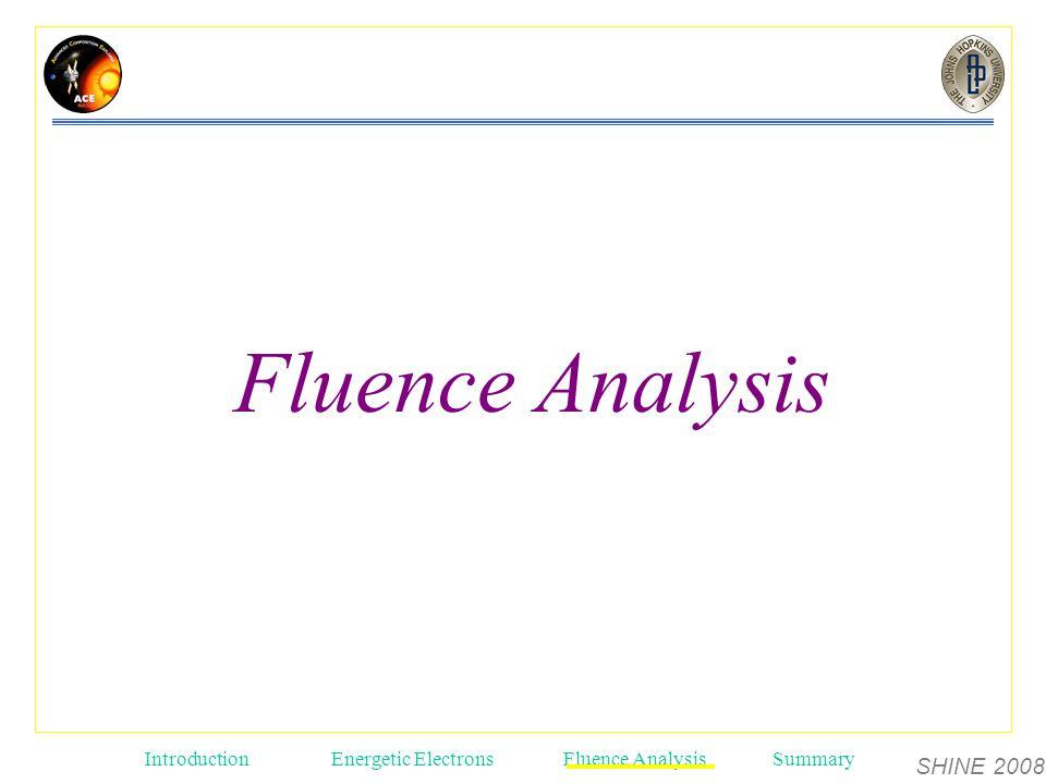 SHINE 2008 Introduction Energetic ElectronsFluence AnalysisSummary Fluence Analysis