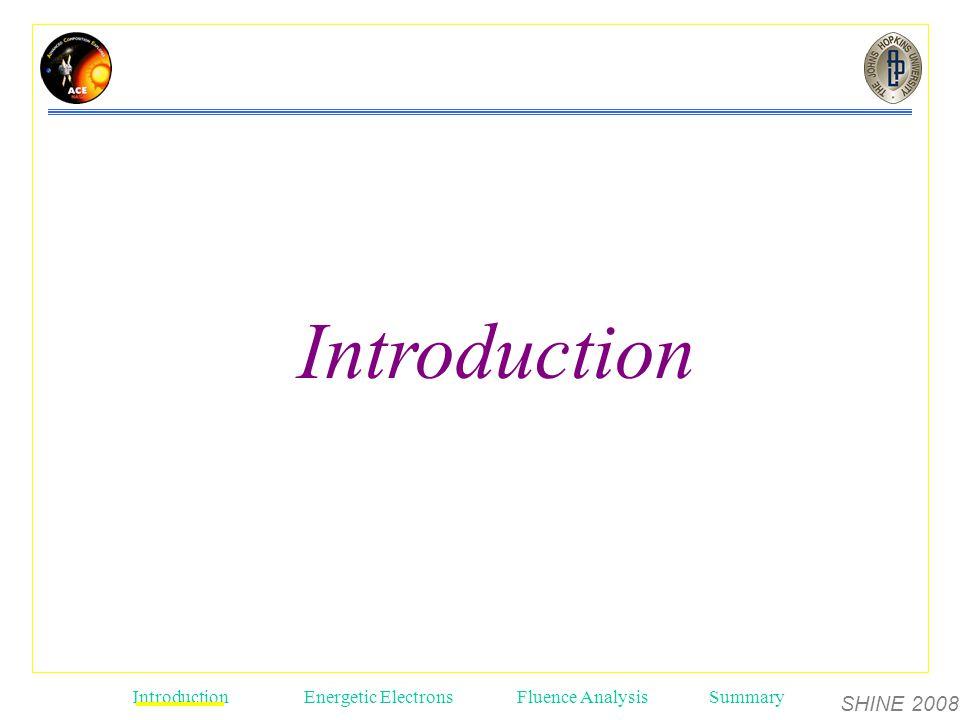 SHINE 2008 Introduction Energetic ElectronsFluence AnalysisSummary Introduction