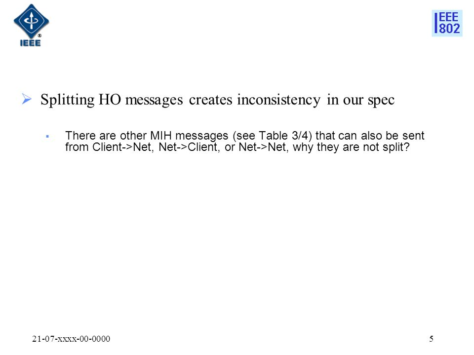 21-07-xxxx-00-00005  Splitting HO messages creates inconsistency in our spec  There are other MIH messages (see Table 3/4) that can also be sent from Client->Net, Net->Client, or Net->Net, why they are not split?