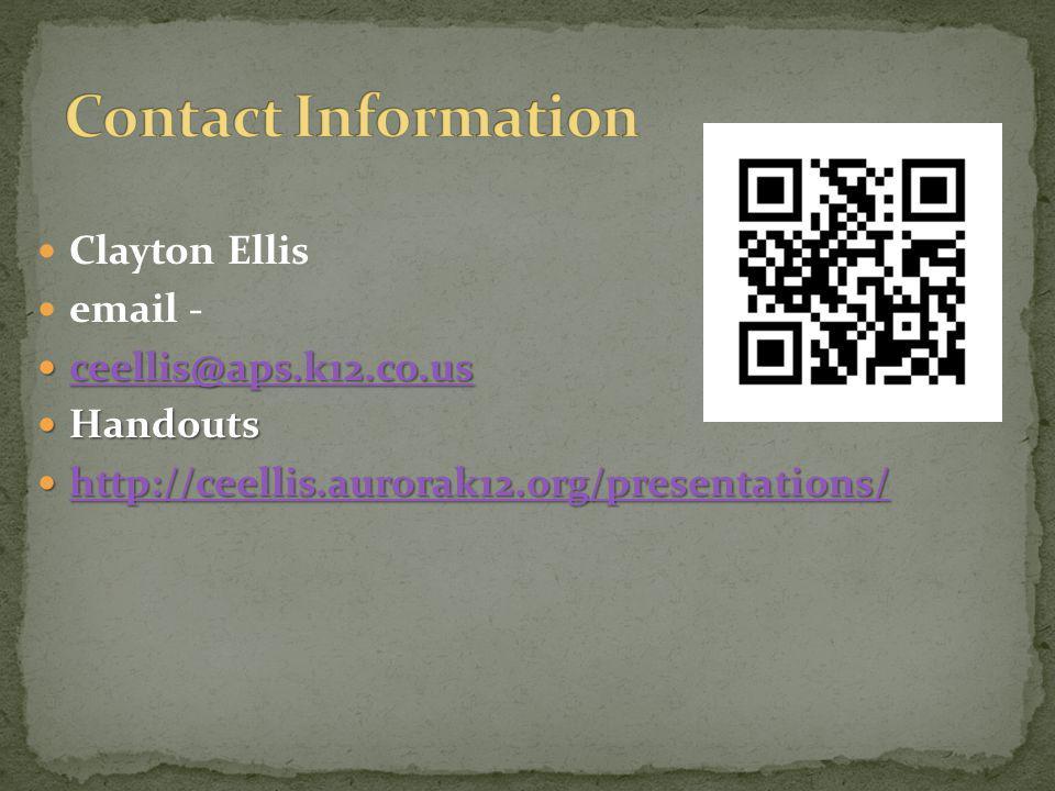 Clayton Ellis email - ceellis@aps.k12.co.us ceellis@aps.k12.co.us ceellis@aps.k12.co.us Handouts Handouts http://ceellis.aurorak12.org/presentations/ http://ceellis.aurorak12.org/presentations/ http://ceellis.aurorak12.org/presentations/