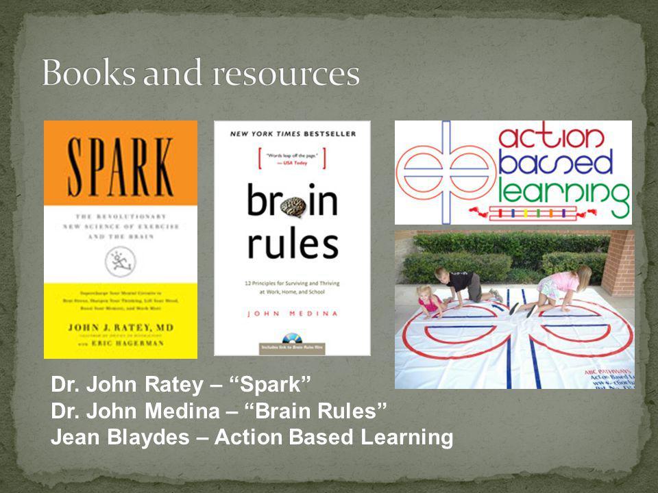 Dr. John Ratey – Spark Dr. John Medina – Brain Rules Jean Blaydes – Action Based Learning