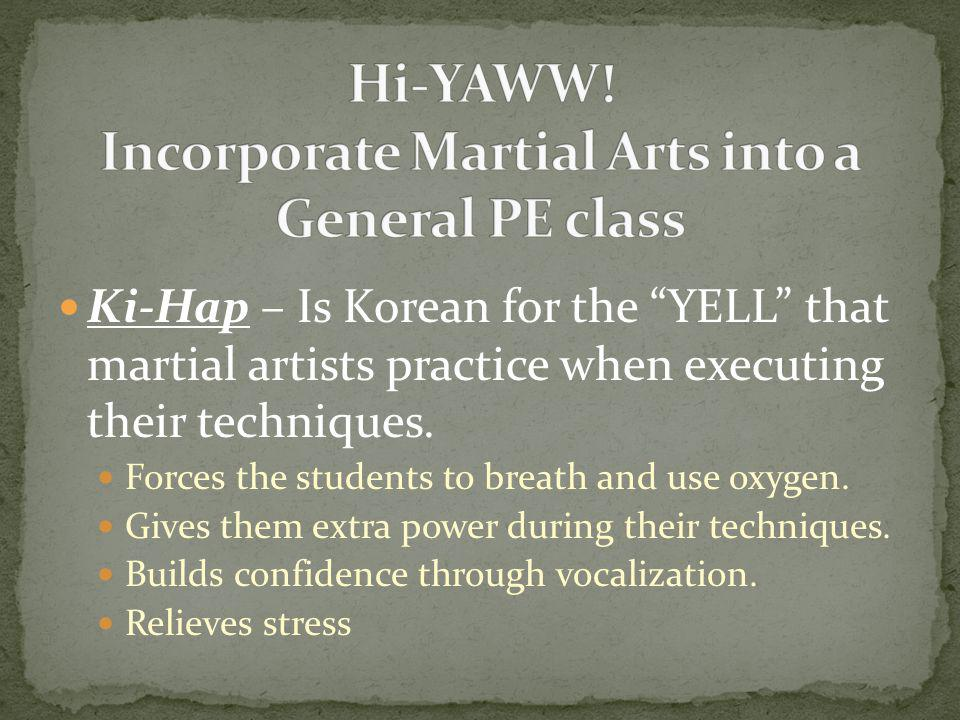 "Ki-Hap – Is Korean for the ""YELL"" that martial artists practice when executing their techniques. Forces the students to breath and use oxygen. Gives t"