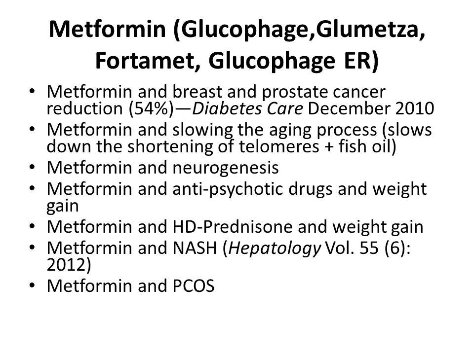 Metformin (Glucophage,Glumetza, Fortamet, Glucophage ER) Metformin and breast and prostate cancer reduction (54%)—Diabetes Care December 2010 Metformi
