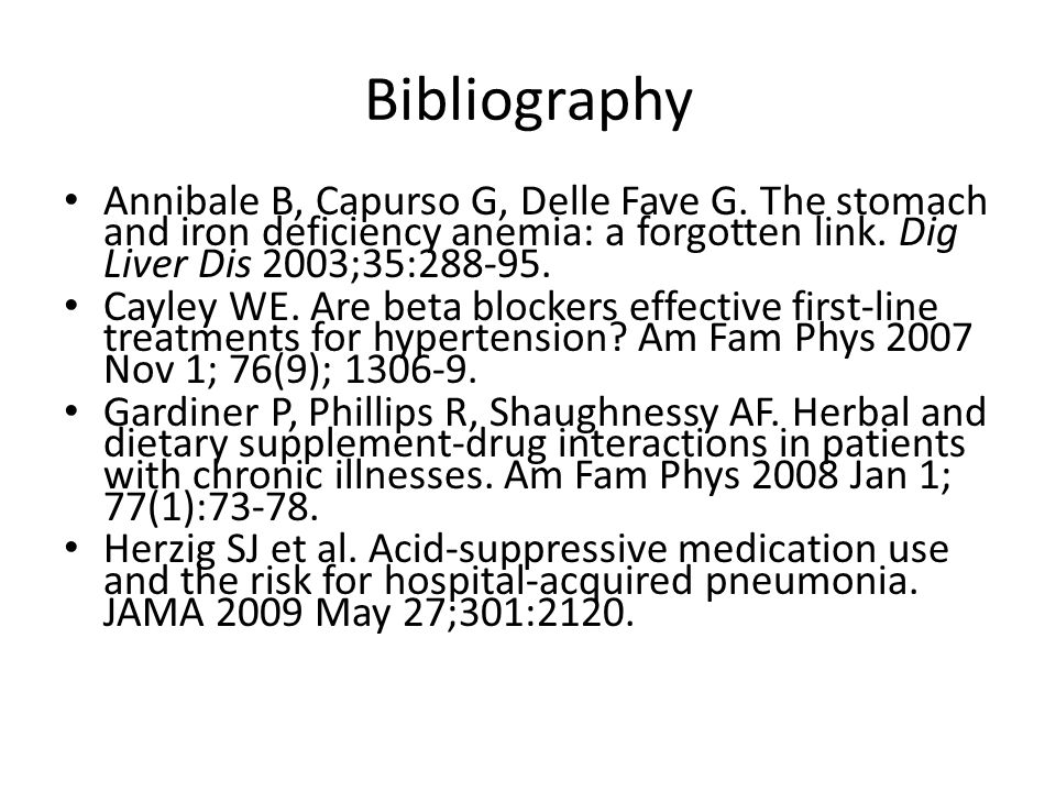 Bibliography Annibale B, Capurso G, Delle Fave G. The stomach and iron deficiency anemia: a forgotten link. Dig Liver Dis 2003;35:288-95. Cayley WE. A