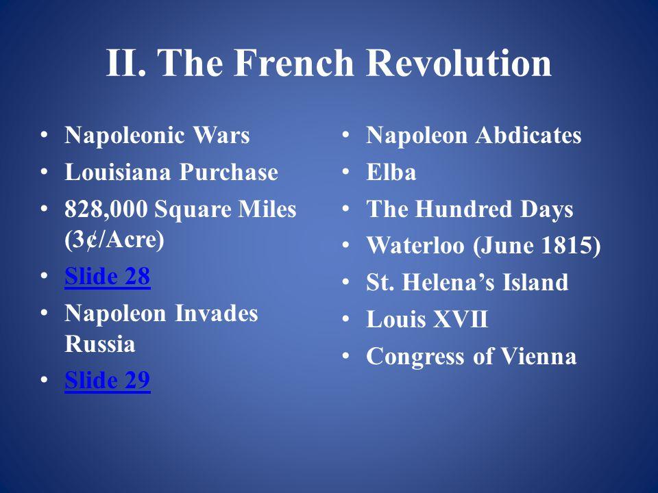 II. The French Revolution Napoleonic Wars Louisiana Purchase 828,000 Square Miles (3¢/Acre) Slide 28 Napoleon Invades Russia Slide 29 Napoleon Abdicat