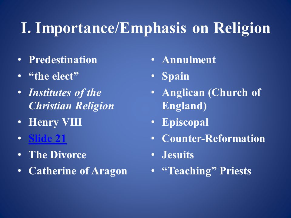 """I. Importance/Emphasis on Religion Predestination """"the elect"""" Institutes of the Christian Religion Henry VIII Slide 21 The Divorce Catherine of Aragon"""