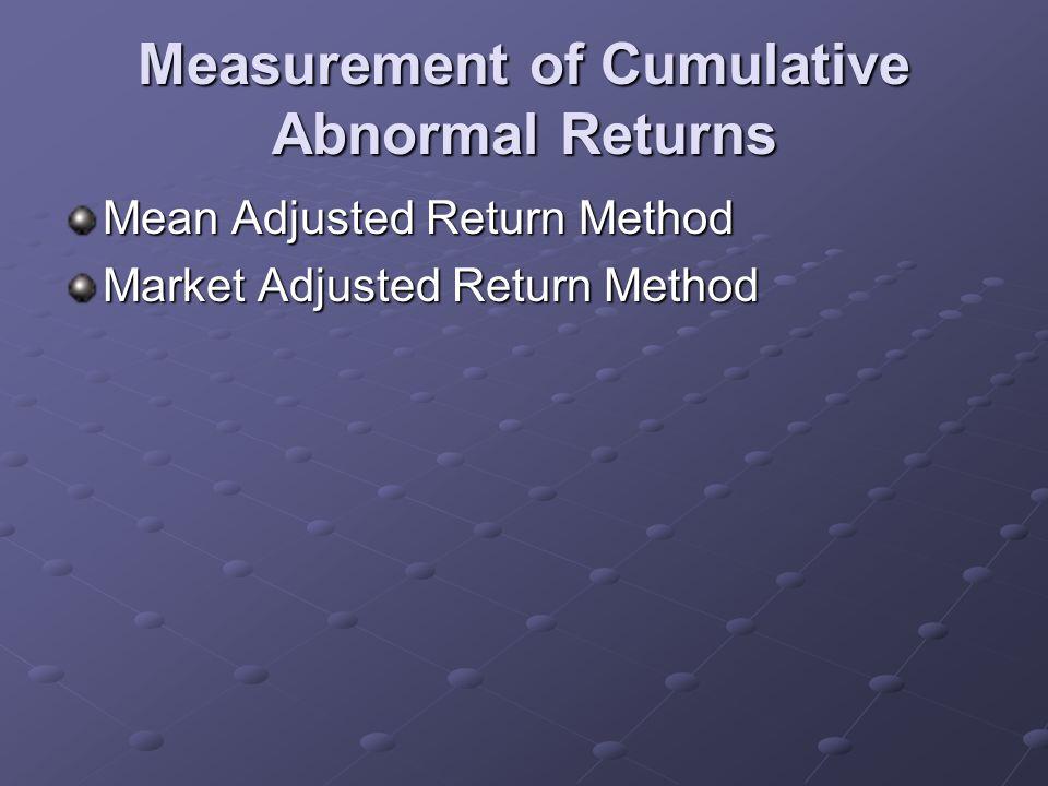 Measurement of Cumulative Abnormal Returns Mean Adjusted Return Method Market Adjusted Return Method
